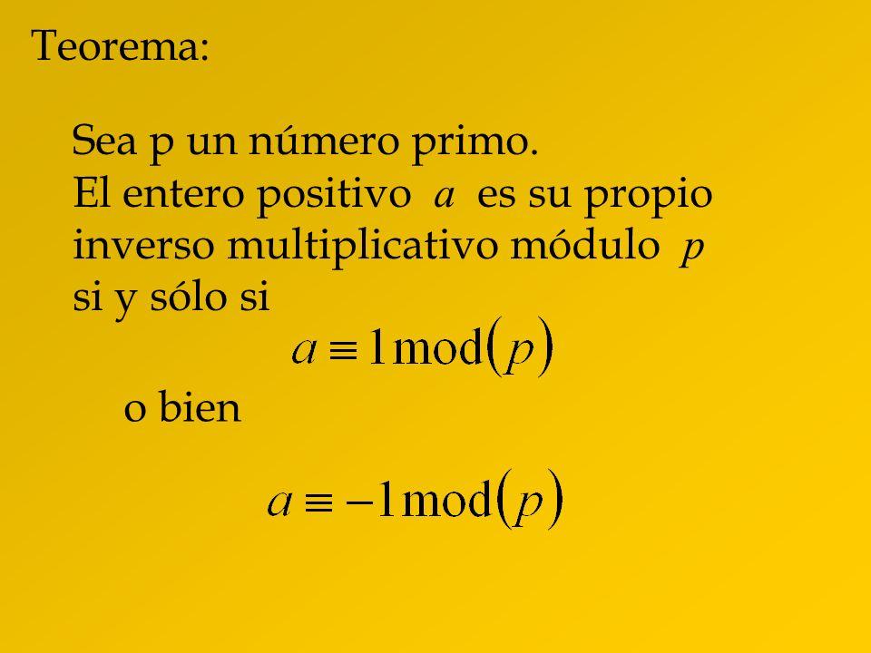 Teorema:Sea p un número primo. El entero positivo a es su propio inverso multiplicativo módulo p si y sólo si.