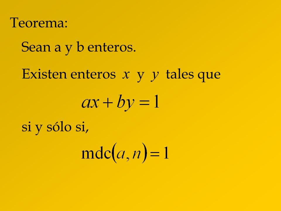 Teorema: Sean a y b enteros. Existen enteros x y y tales que si y sólo si,