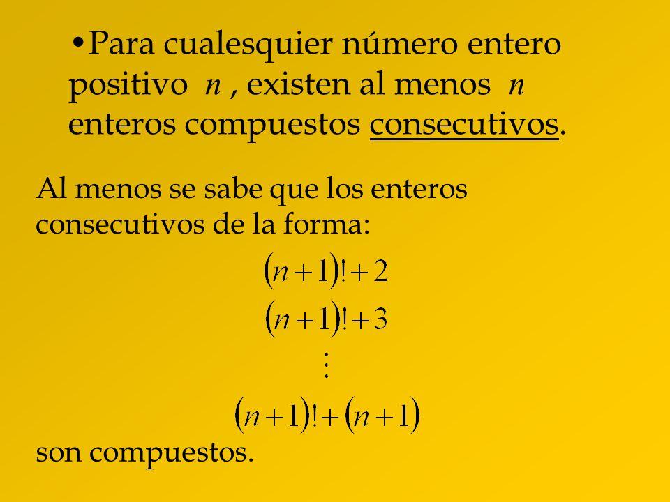 Para cualesquier número entero positivo n , existen al menos n enteros compuestos consecutivos.