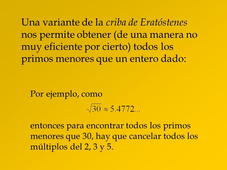Una variante de la criba de Eratóstenes nos permite obtener (de una manera no muy eficiente por cierto) todos los primos menores que un entero dado: