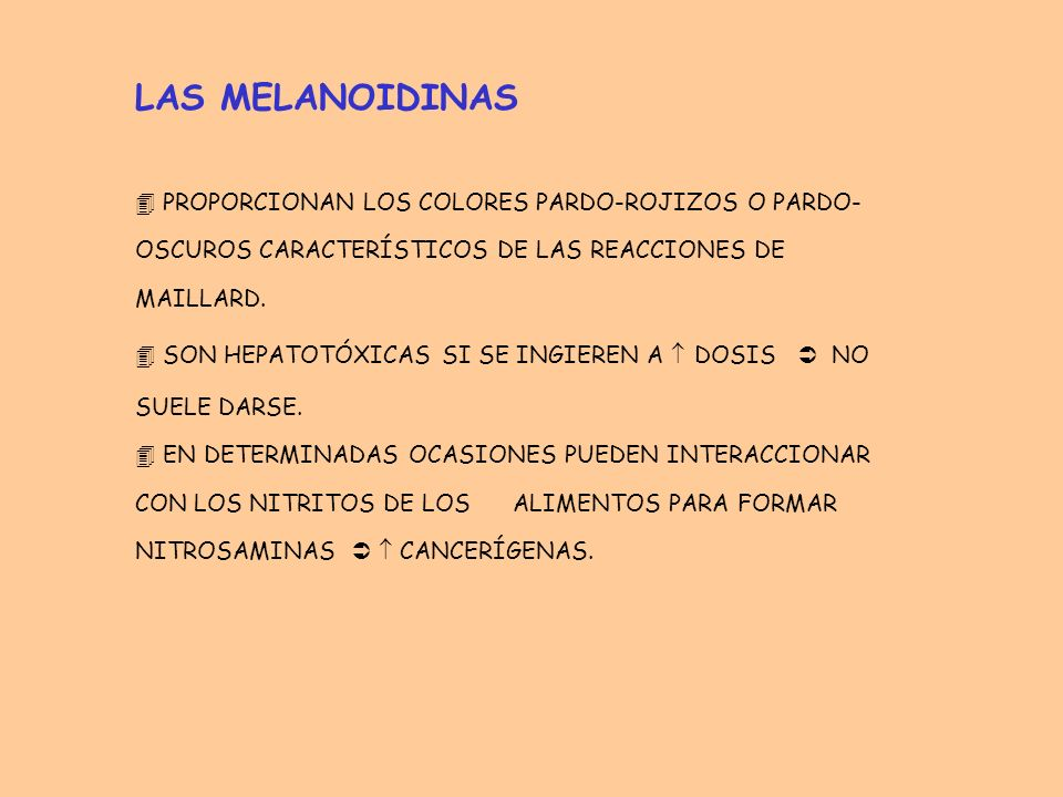 LAS MELANOIDINAS PROPORCIONAN LOS COLORES PARDO-ROJIZOS O PARDO-OSCUROS CARACTERÍSTICOS DE LAS REACCIONES DE MAILLARD.