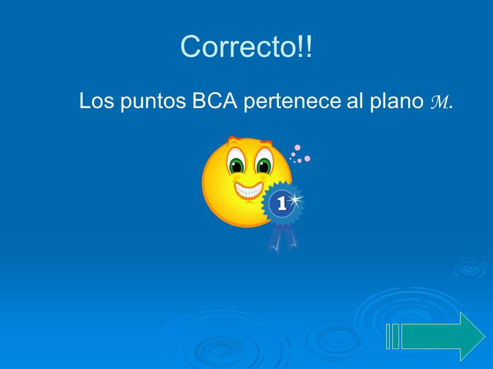 Correcto!! Los puntos BCA pertenece al plano M.