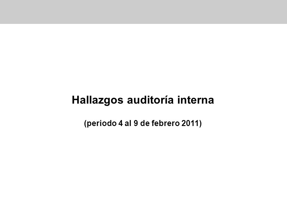 Hallazgos auditoría interna (periodo 4 al 9 de febrero 2011)