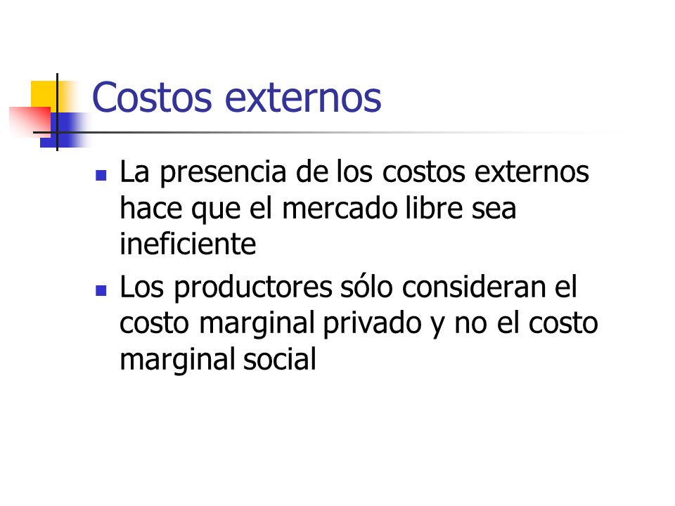 Costos externosLa presencia de los costos externos hace que el mercado libre sea ineficiente.