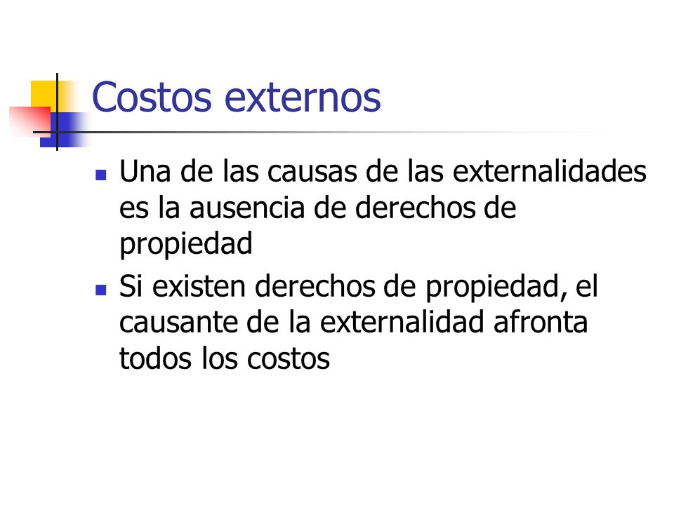Costos externos Una de las causas de las externalidades es la ausencia de derechos de propiedad.