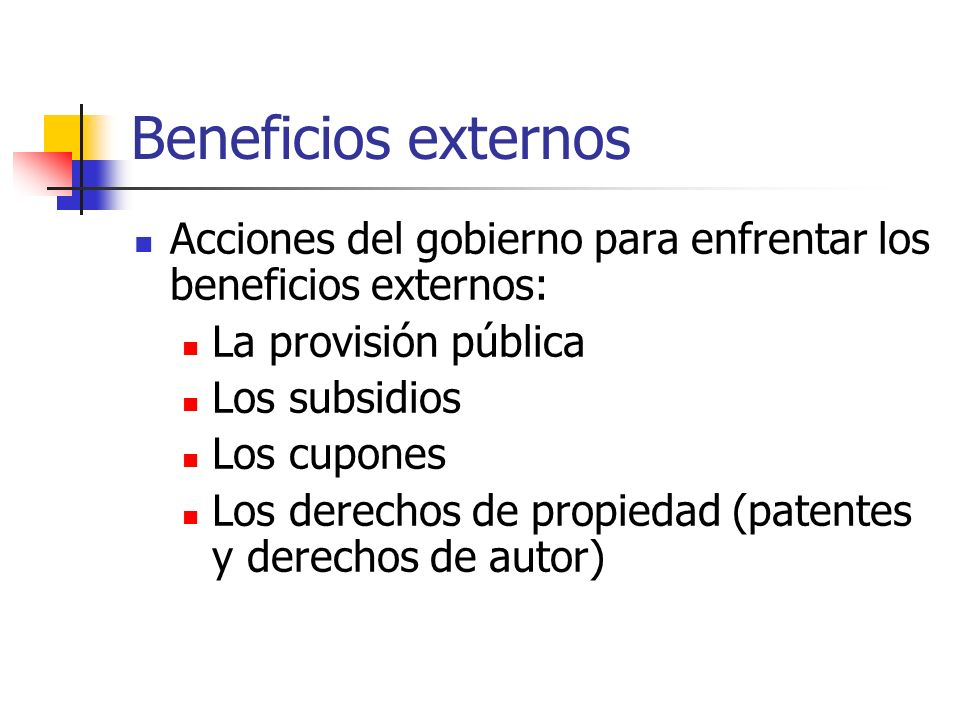 Beneficios externos Acciones del gobierno para enfrentar los beneficios externos: La provisión pública.