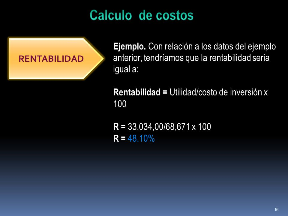 Calculo de costos Ejemplo. Con relación a los datos del ejemplo anterior, tendríamos que la rentabilidad seria igual a:
