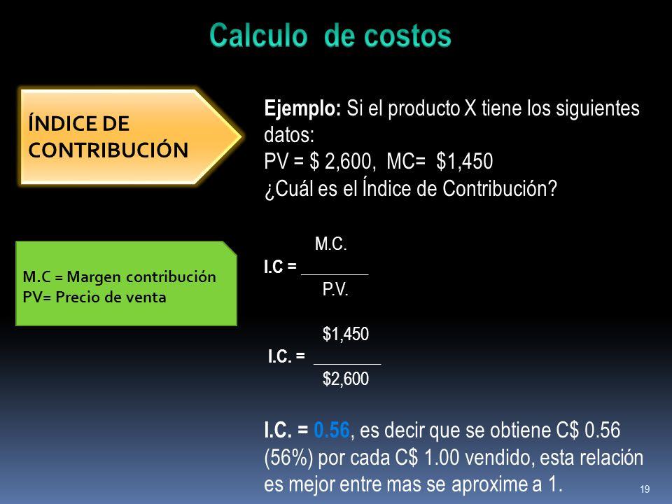 Calculo de costosEjemplo: Si el producto X tiene los siguientes datos: PV = $ 2,600, MC= $1,450.