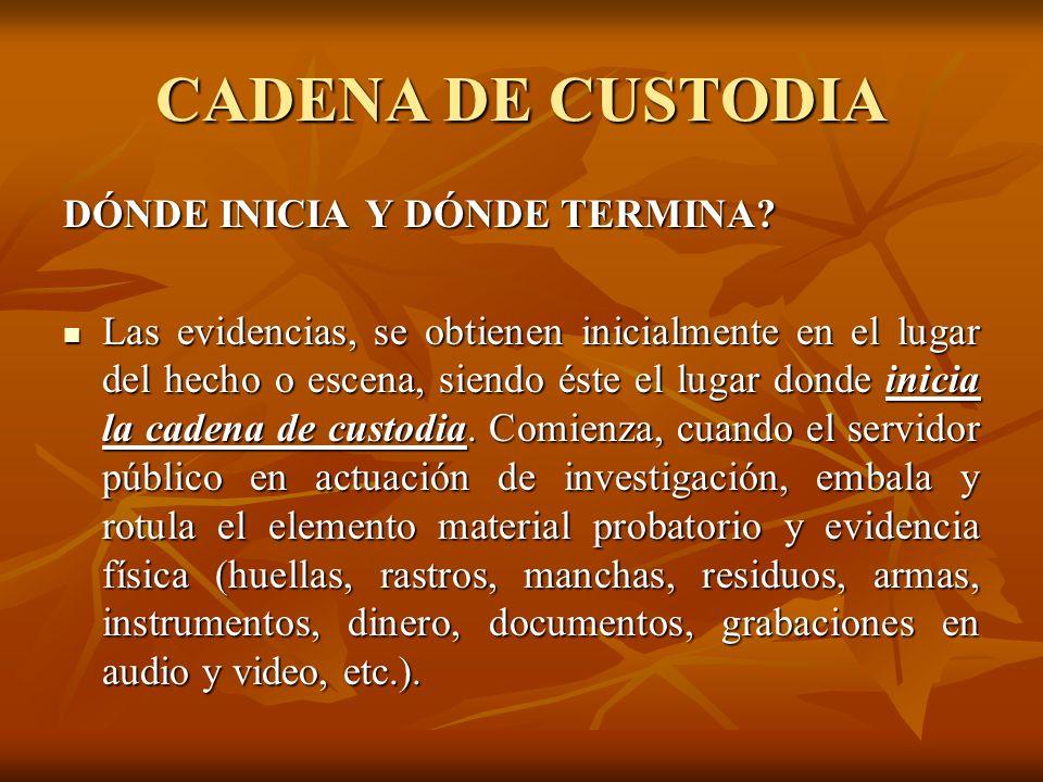 CADENA DE CUSTODIA DÓNDE INICIA Y DÓNDE TERMINA
