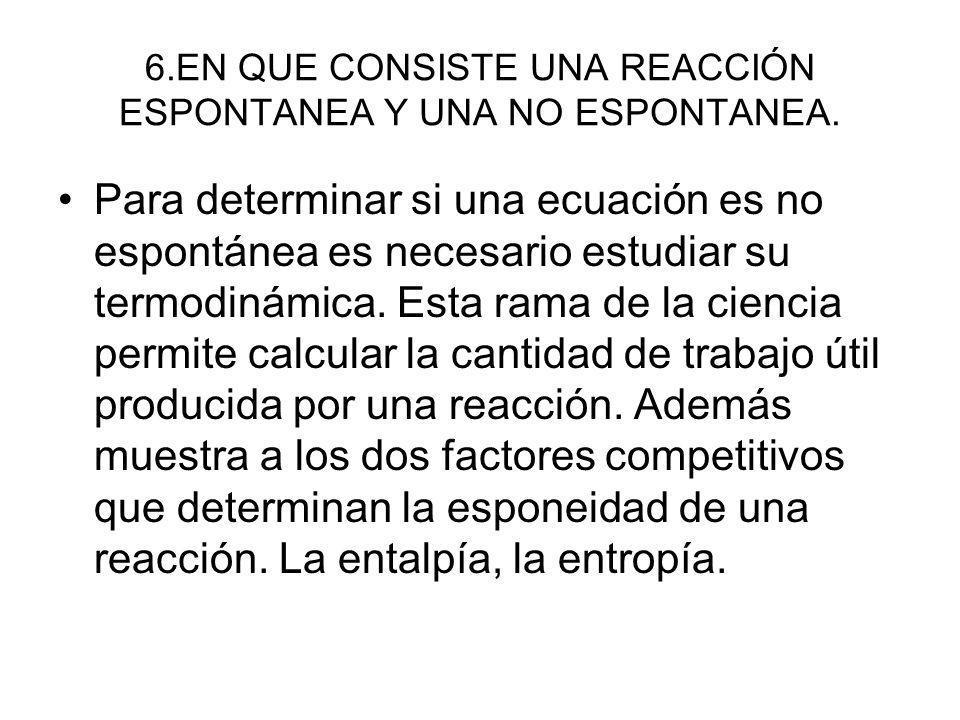 6.EN QUE CONSISTE UNA REACCIÓN ESPONTANEA Y UNA NO ESPONTANEA.