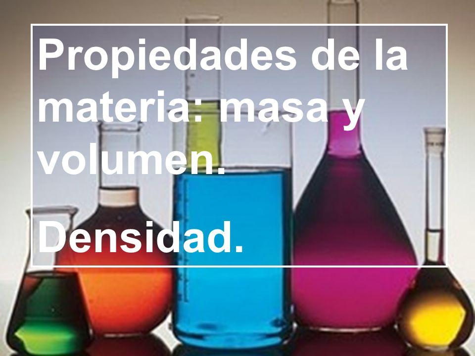 Propiedades de la materia: masa y volumen.