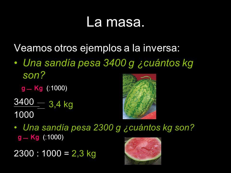 La masa. Veamos otros ejemplos a la inversa: