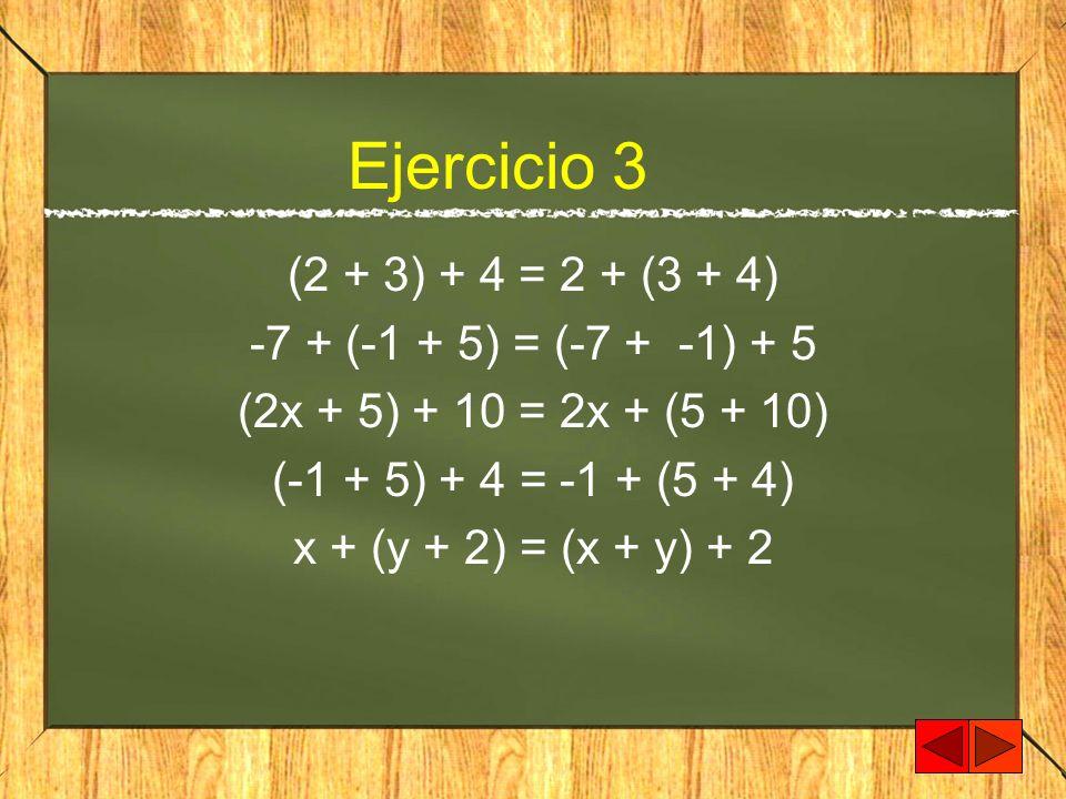 Ejercicio 3 (2 + 3) + 4 = 2 + (3 + 4) -7 + (-1 + 5) = (-7 + -1) + 5