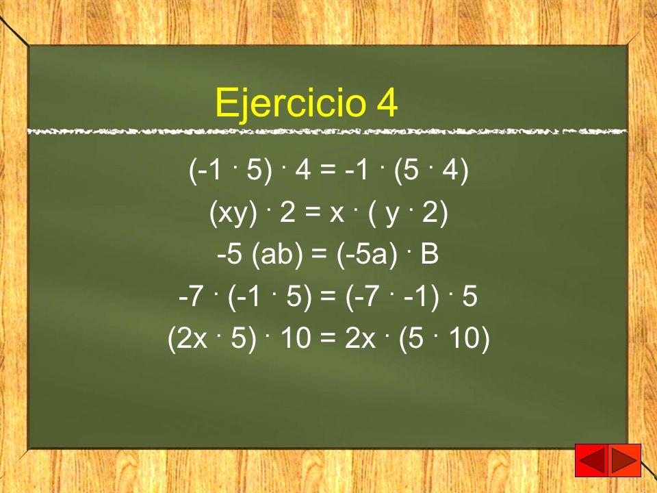 Ejercicio 4 (-1 . 5) . 4 = -1 . (5 . 4) (xy) . 2 = x . ( y . 2)
