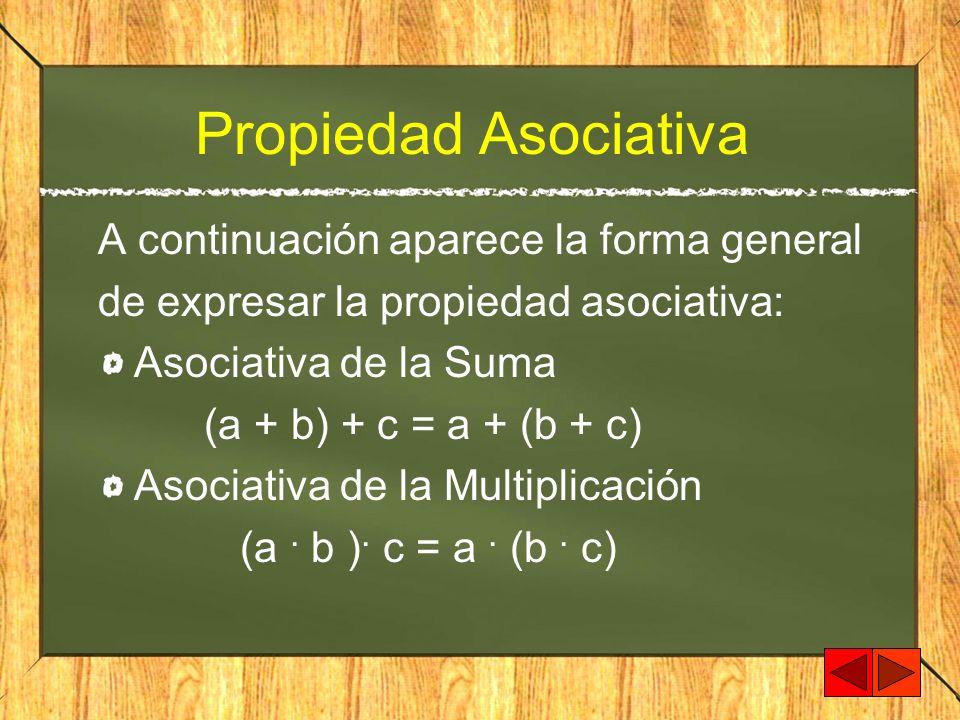 Propiedad Asociativa A continuación aparece la forma general
