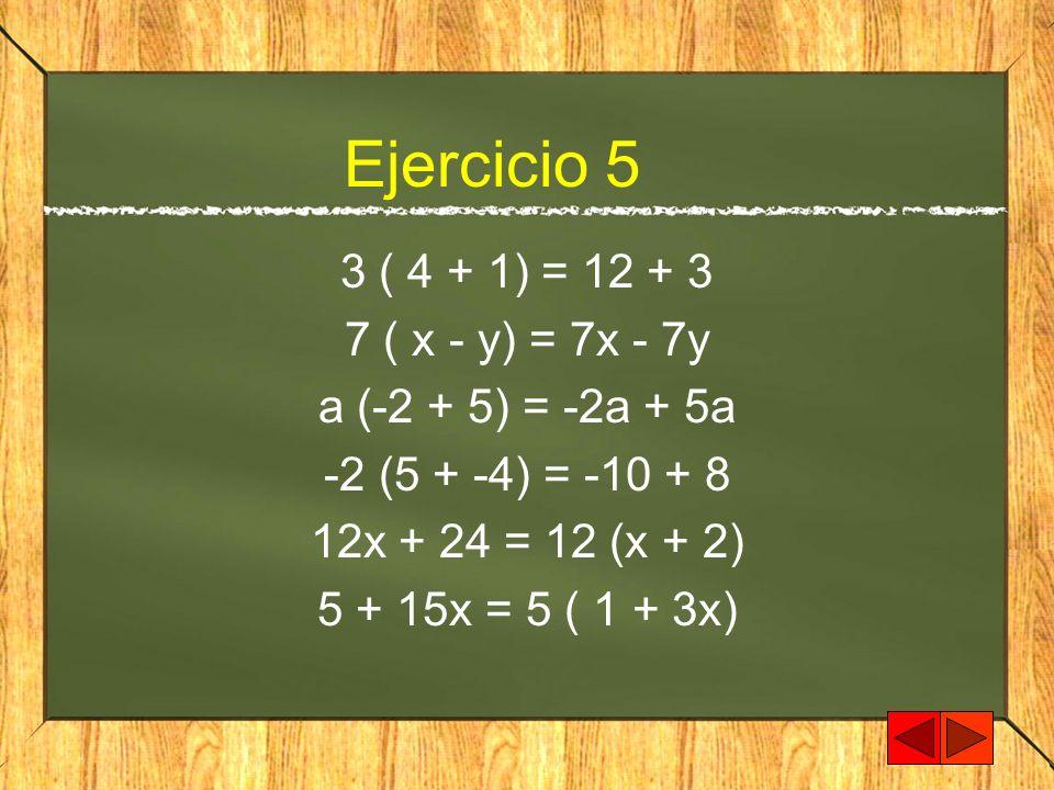 Ejercicio 5 3 ( 4 + 1) = 12 + 3 7 ( x - y) = 7x - 7y