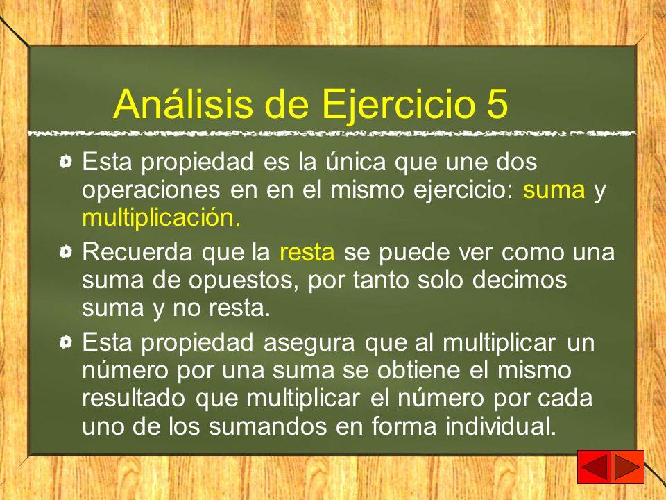Análisis de Ejercicio 5 Esta propiedad es la única que une dos operaciones en en el mismo ejercicio: suma y multiplicación.