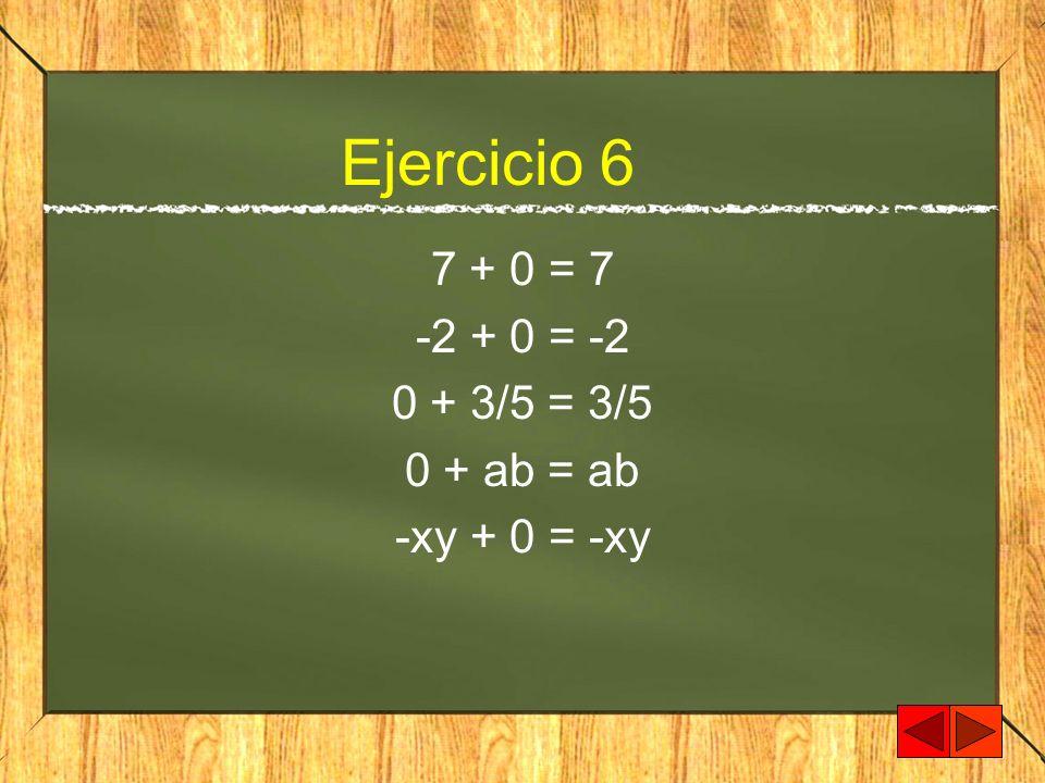 Ejercicio 6 7 + 0 = 7 -2 + 0 = -2 0 + 3/5 = 3/5 0 + ab = ab
