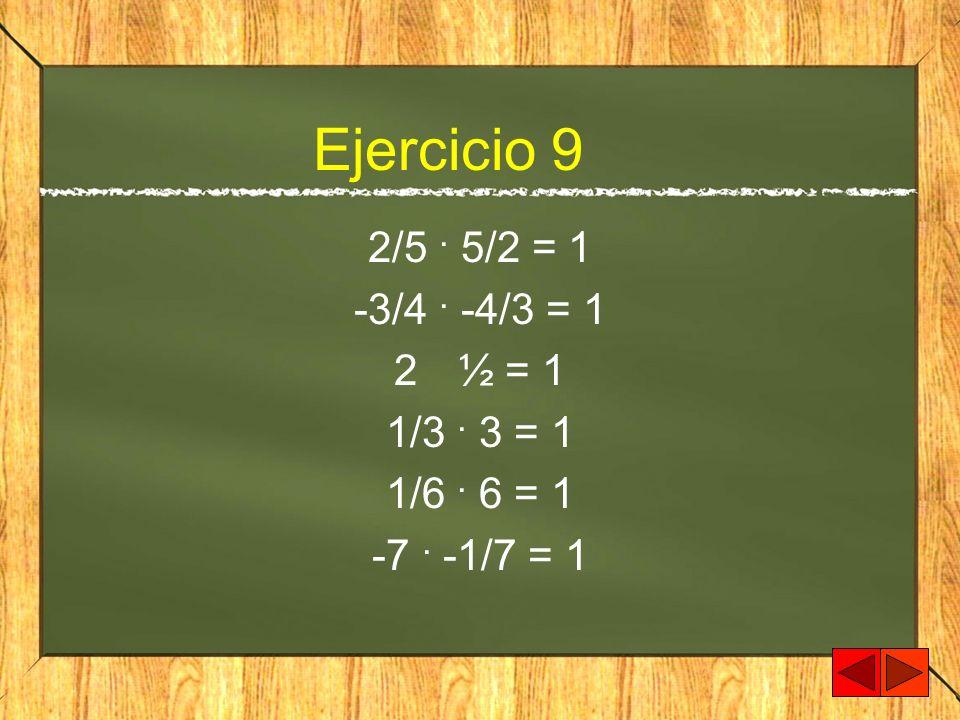 Ejercicio 9 2/5 . 5/2 = 1 -3/4 . -4/3 = 1 ½ = 1 1/3 . 3 = 1