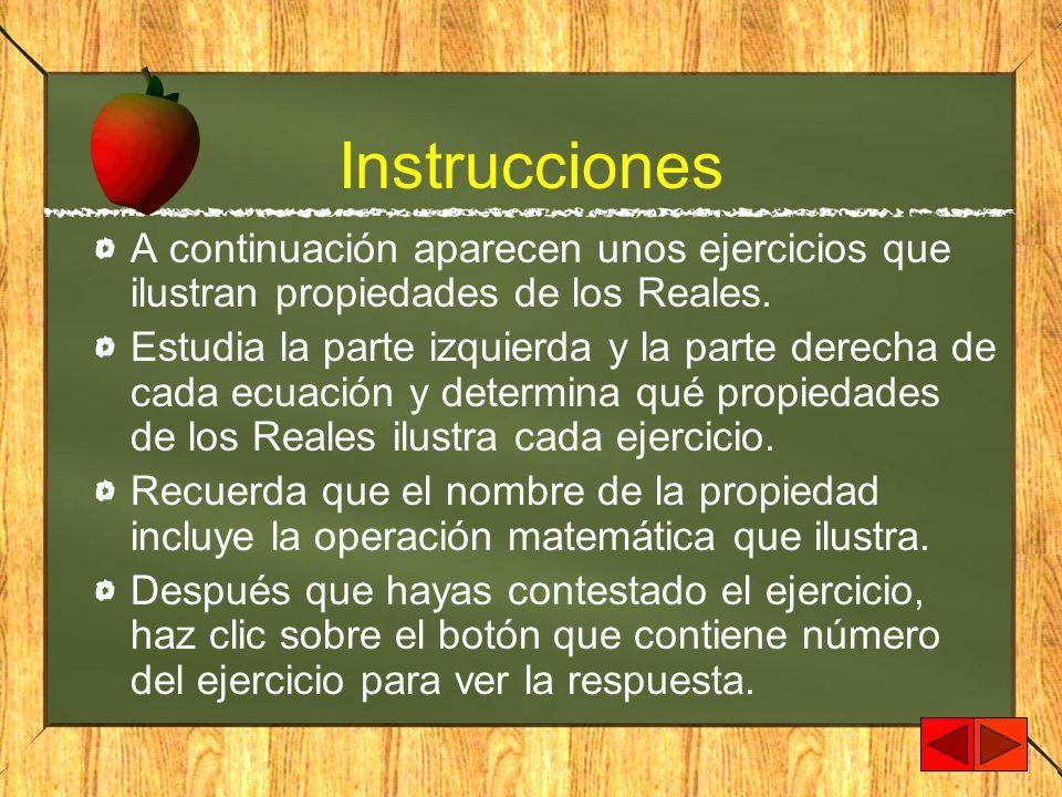 InstruccionesA continuación aparecen unos ejercicios que ilustran propiedades de los Reales.