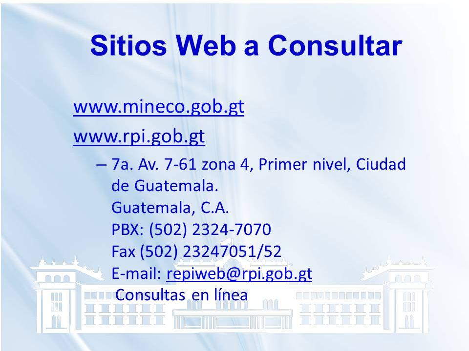 Sitios Web a Consultar www.mineco.gob.gt www.rpi.gob.gt