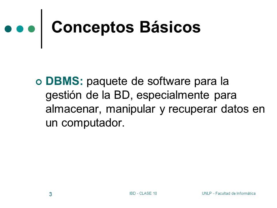 Conceptos Básicos DBMS: paquete de software para la gestión de la BD, especialmente para almacenar, manipular y recuperar datos en un computador.