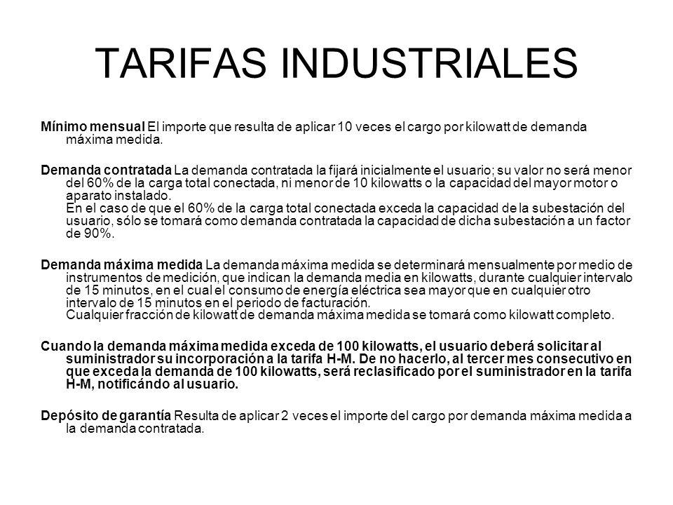 TARIFAS INDUSTRIALES Mínimo mensual El importe que resulta de aplicar 10 veces el cargo por kilowatt de demanda máxima medida.