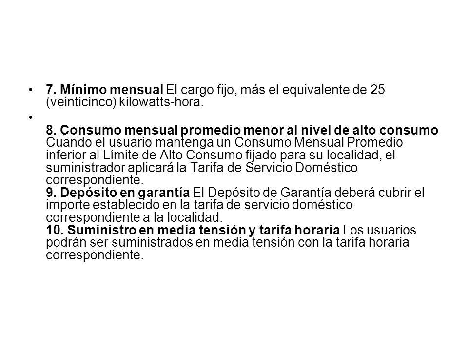 7. Mínimo mensual El cargo fijo, más el equivalente de 25 (veinticinco) kilowatts-hora.