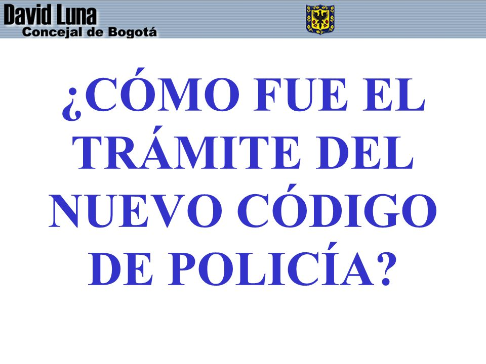 ¿CÓMO FUE EL TRÁMITE DEL NUEVO CÓDIGO DE POLICÍA