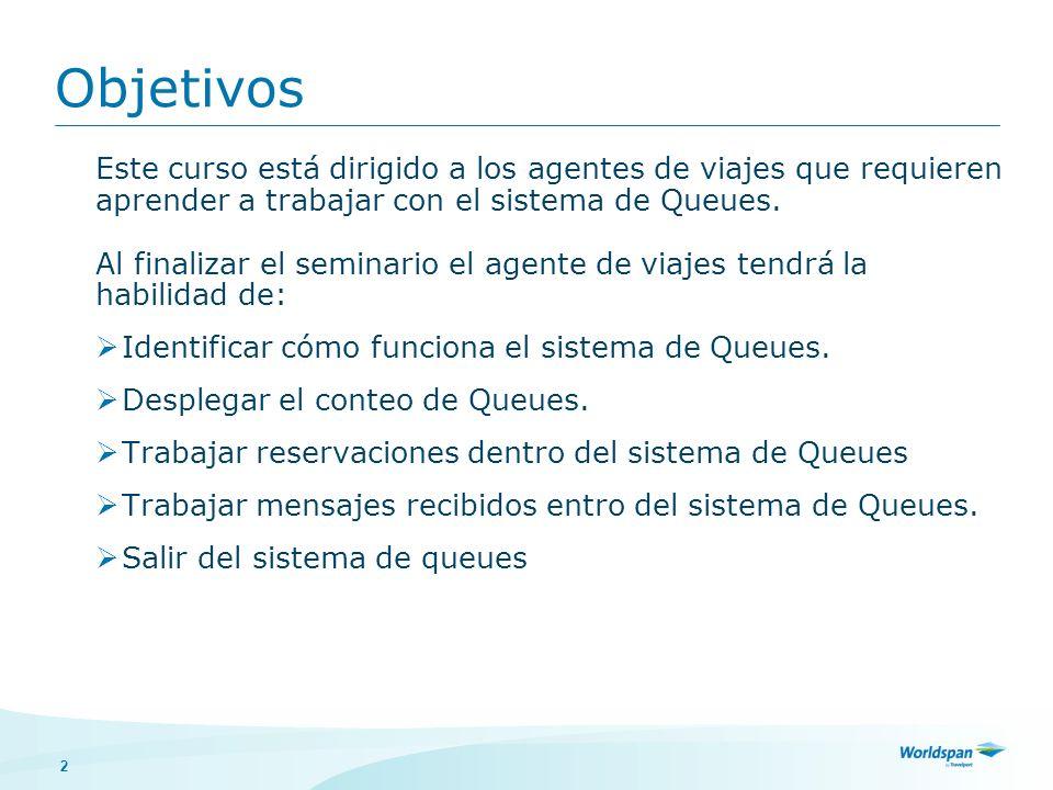 Objetivos Este curso está dirigido a los agentes de viajes que requieren. aprender a trabajar con el sistema de Queues.
