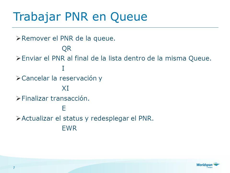 Trabajar PNR en Queue Remover el PNR de la queue. QR