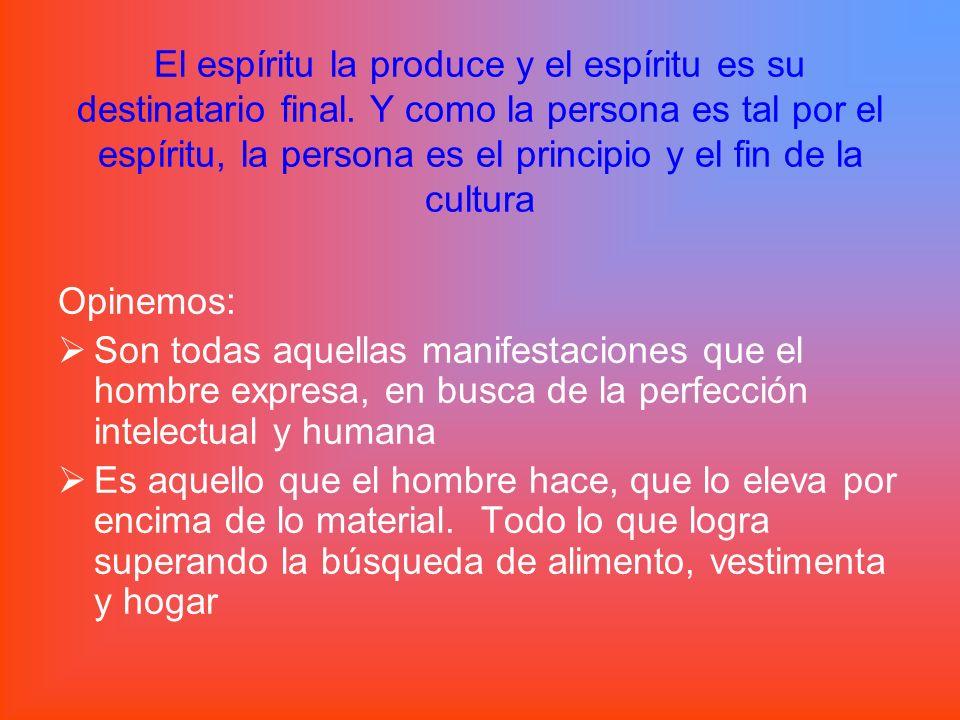 El espíritu la produce y el espíritu es su destinatario final