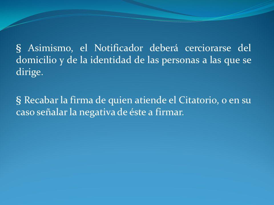 § Asimismo, el Notificador deberá cerciorarse del domicilio y de la identidad de las personas a las que se dirige.