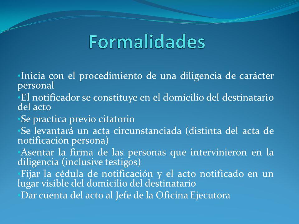 Formalidades Inicia con el procedimiento de una diligencia de carácter personal.