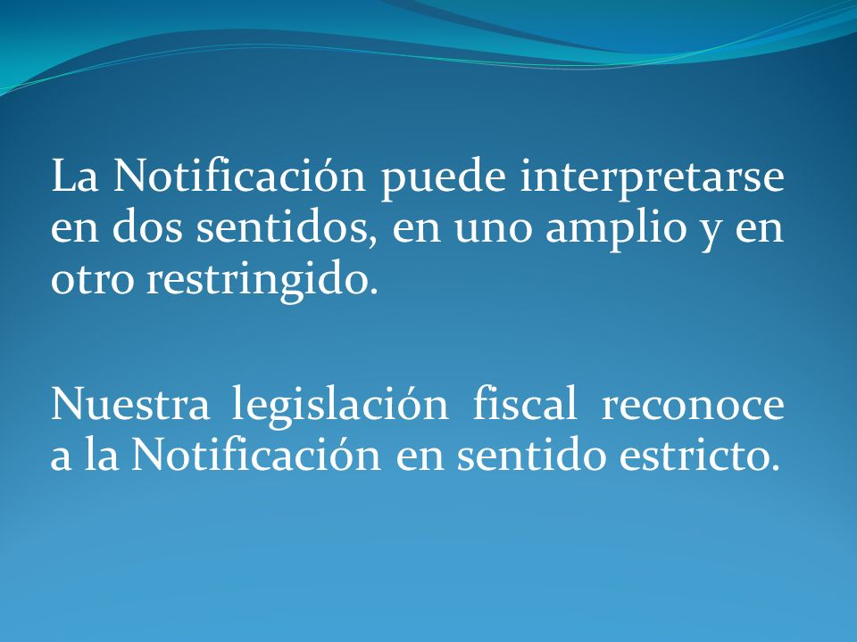 La Notificación puede interpretarse en dos sentidos, en uno amplio y en otro restringido.