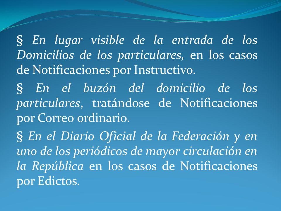 § En lugar visible de la entrada de los Domicilios de los particulares, en los casos de Notificaciones por Instructivo.