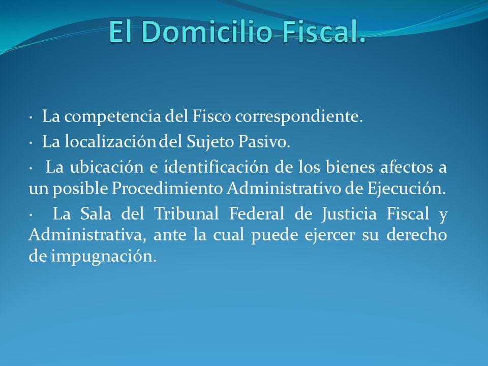 El Domicilio Fiscal. · La competencia del Fisco correspondiente.