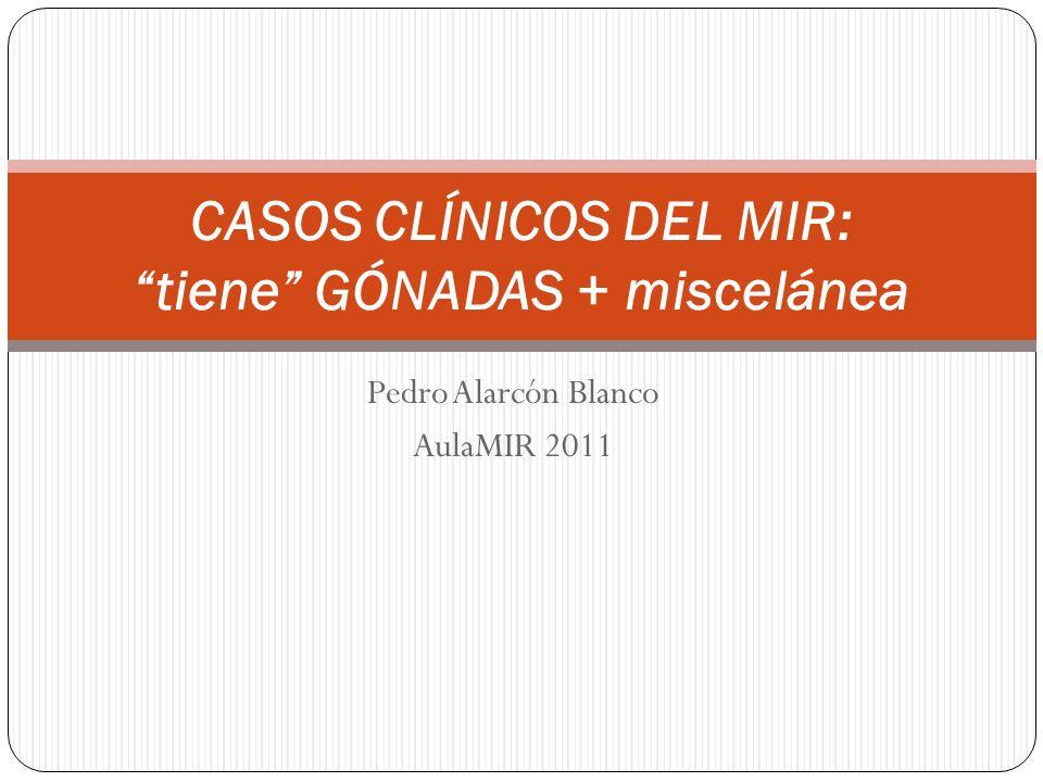 CASOS CLÍNICOS DEL MIR: tiene GÓNADAS + miscelánea