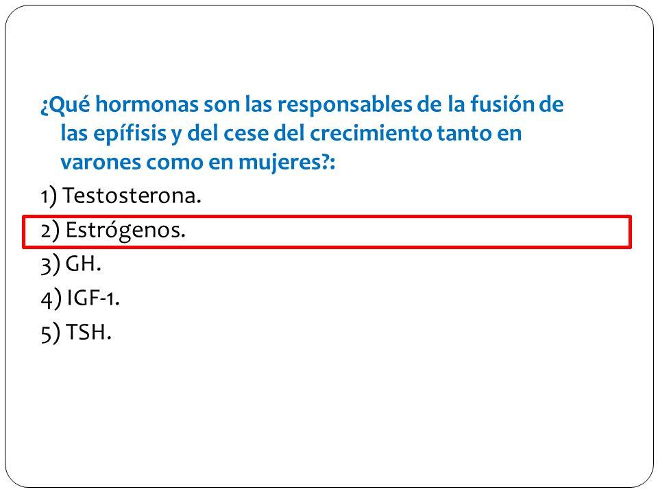 ¿Qué hormonas son las responsables de la fusión de las epífisis y del cese del crecimiento tanto en varones como en mujeres : 1) Testosterona.