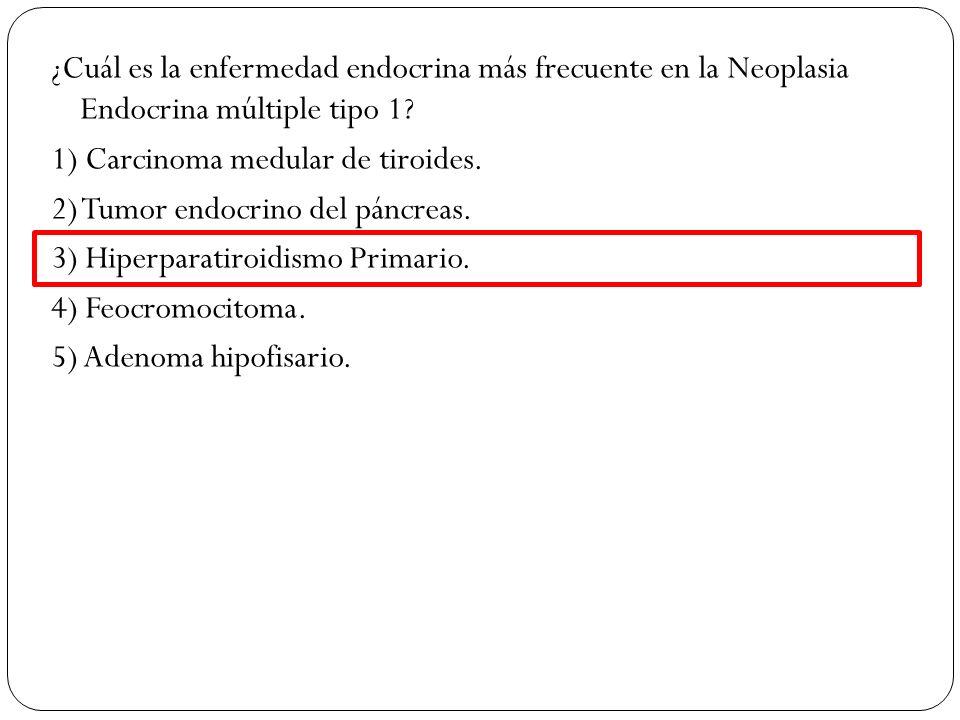 ¿Cuál es la enfermedad endocrina más frecuente en la Neoplasia Endocrina múltiple tipo 1.