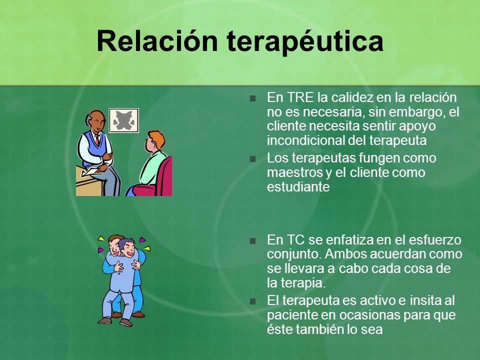 Relación terapéutica En TRE la calidez en la relación no es necesaria, sin embargo, el cliente necesita sentir apoyo incondicional del terapeuta.