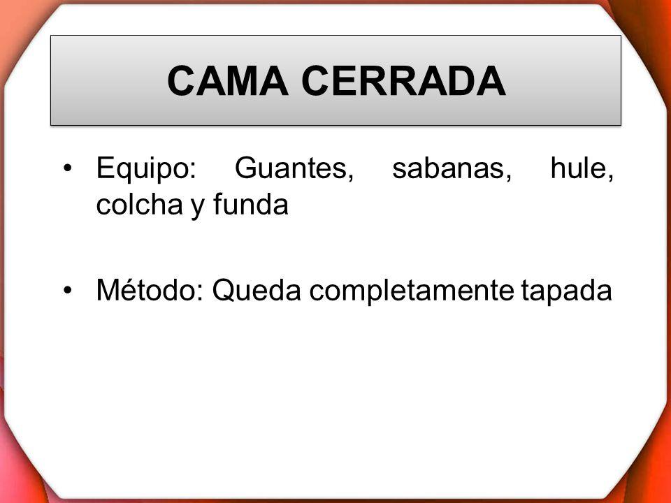 CAMA CERRADA Equipo: Guantes, sabanas, hule, colcha y funda