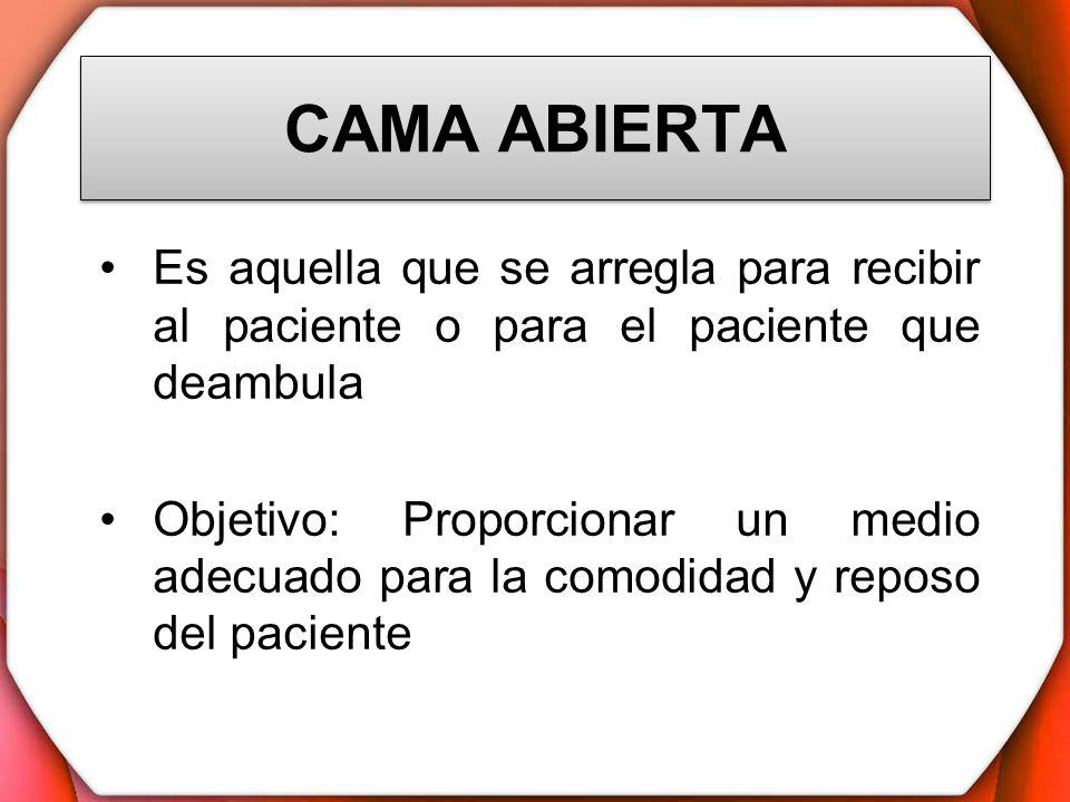 CAMA ABIERTA Es aquella que se arregla para recibir al paciente o para el paciente que deambula.