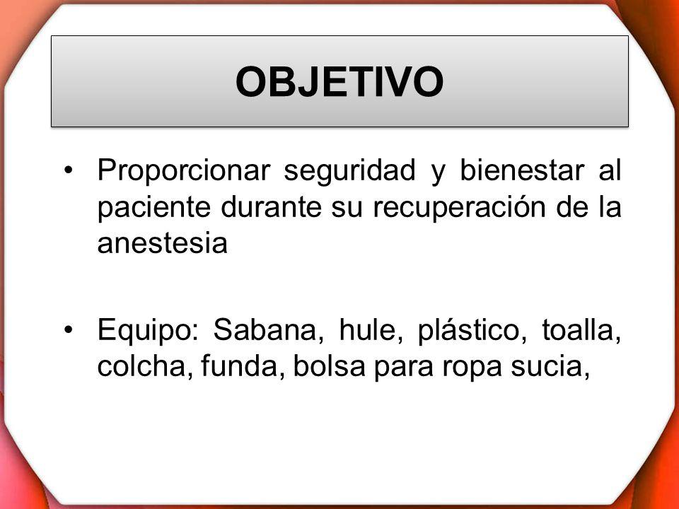 OBJETIVOProporcionar seguridad y bienestar al paciente durante su recuperación de la anestesia.