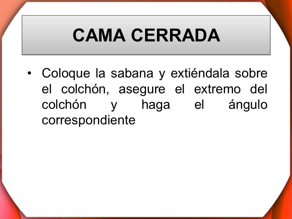CAMA CERRADAColoque la sabana y extiéndala sobre el colchón, asegure el extremo del colchón y haga el ángulo correspondiente.