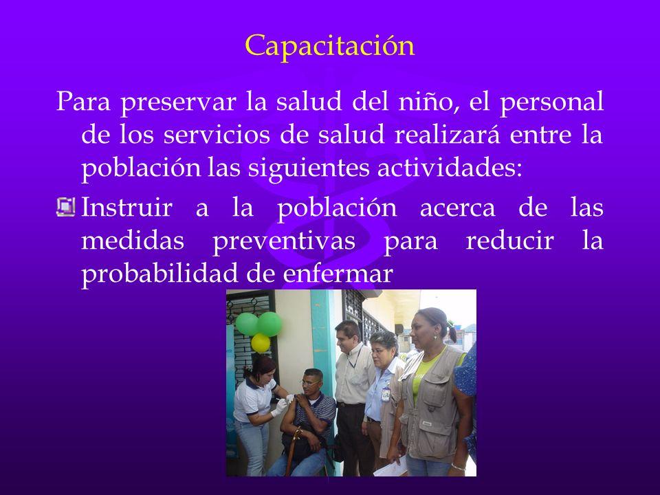 CapacitaciónPara preservar la salud del niño, el personal de los servicios de salud realizará entre la población las siguientes actividades: