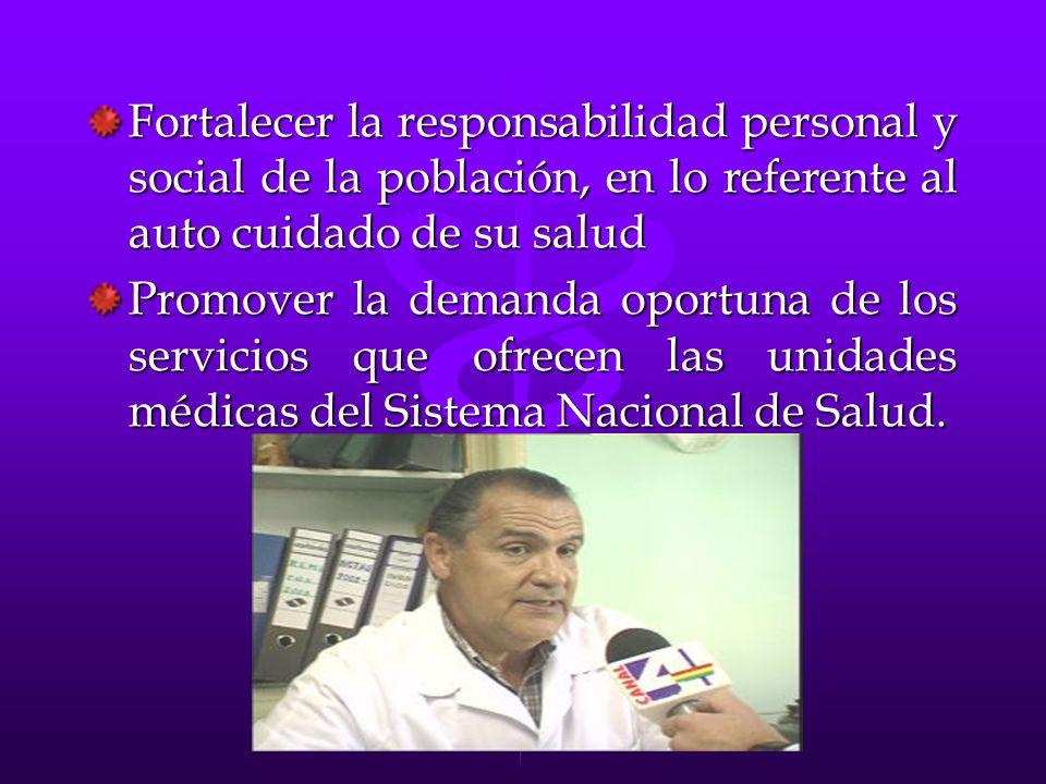 Fortalecer la responsabilidad personal y social de la población, en lo referente al auto cuidado de su salud