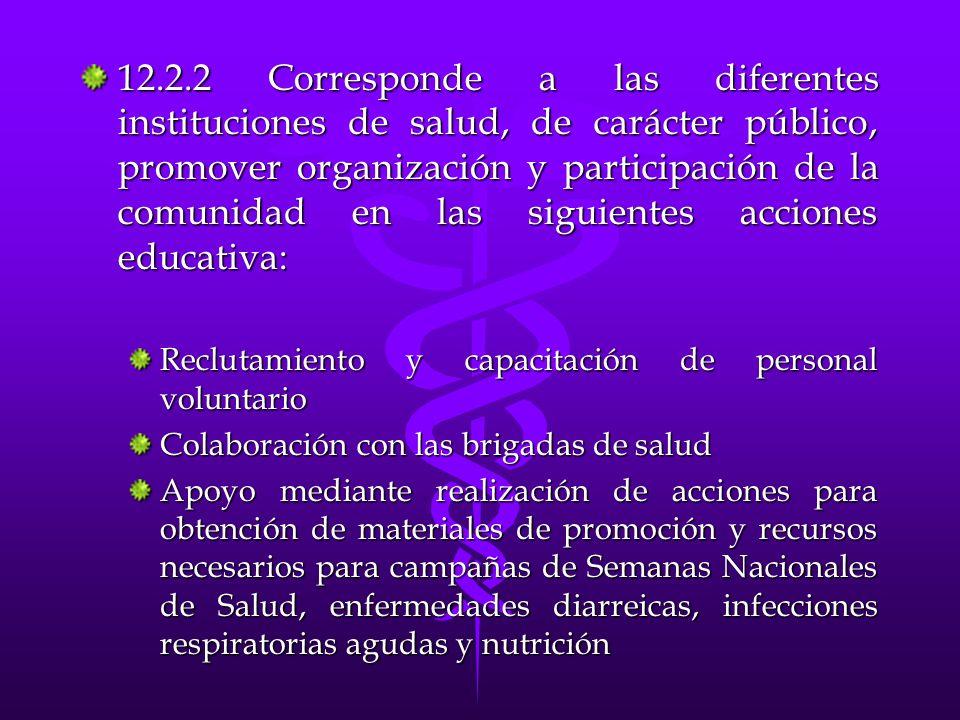 12.2.2 Corresponde a las diferentes instituciones de salud, de carácter público, promover organización y participación de la comunidad en las siguientes acciones educativa: