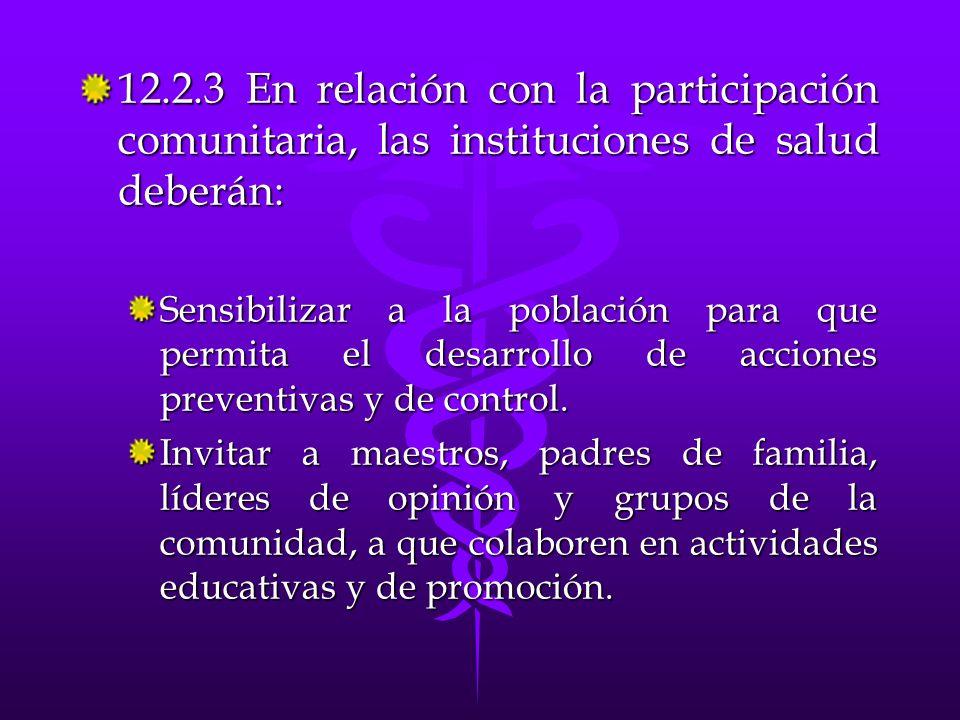 12.2.3 En relación con la participación comunitaria, las instituciones de salud deberán:
