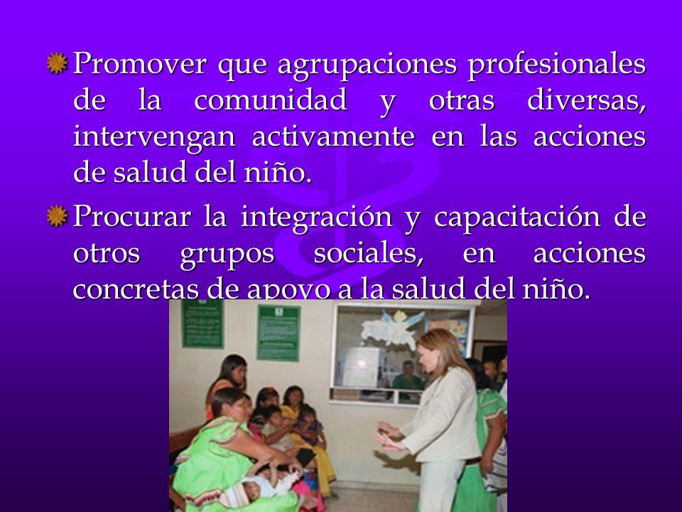 Promover que agrupaciones profesionales de la comunidad y otras diversas, intervengan activamente en las acciones de salud del niño.